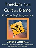 Image of Freedom from Guilt and Blame: Finding Self-Forgiveness