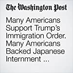 Many Americans Support Trump's Immigration Order. Many Americans Backed Japanese Internment Camps, Too. | Steven White