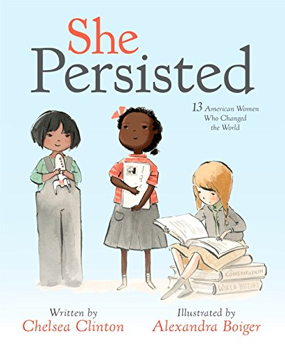 Chelsea Clinton introduces tiny feminists, mini activists and little kids who are ready to take on the world to thirteen inspirational women who never took no for an answer, and who always, inevitably and without fail, persisted.  Throughout America...