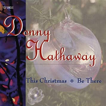 Donny Hathaway This Christmas.This Christmas Be There