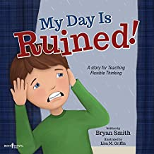 My Day is Ruined!: A Story Teaching Flexible Thinking