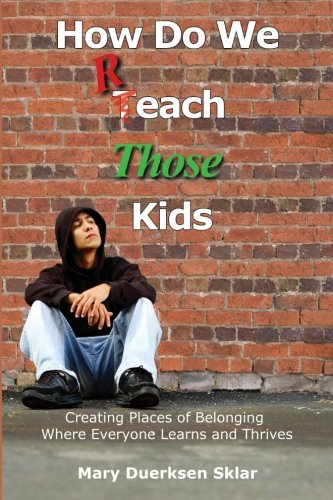 Read Online How Do We Reach Those Kids: Creating Places of Belonging Where Everyone Learns and Thrives ebook