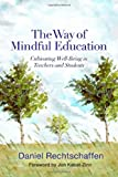 The Way of Mindful Education : Cultivating Well-Being in Teachers and Students, Rechtschaffen, Daniel, 0393708950