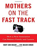 Mothers on the Fast Track: How a New Generation Can Balance Family and Careers by Mary Ann Mason (2007-06-18)