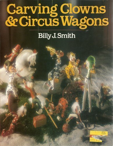 Carving Clowns & Circus Wagons (Billy Wood Smith)