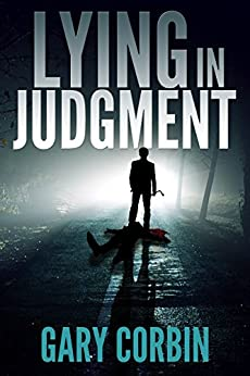 Lying in Judgment (Lying Injustice Thrillers Book 1) by [Corbin, Gary, Corbin, Gary]