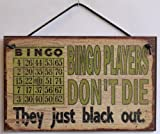 5x8 Vintage Style Sign Saying, ''BINGO PLAYERS DON'T DIE They just black out.'' Decorative Fun Universal Household Signs
