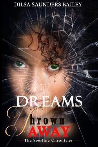 Book: The Sperling Chronicles - Dreams Thrown Away by Dilsa Saunders Bailey