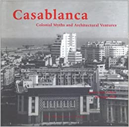 Casablanca Colonial Myths And Architectural Ventures Jean Louis