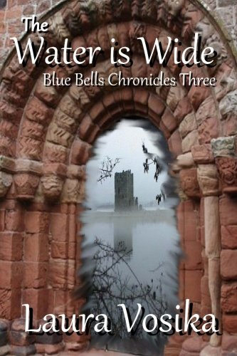 The Water is Wide: Blue Bells Chronicles: Three (The Blue Bells Chronicles) (Volume 3) pdf epub