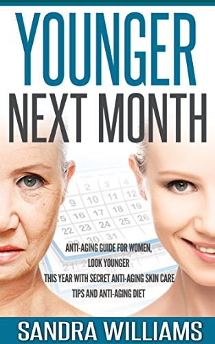 51fvTqXbUJL - Younger Next Month: Anti-Aging Guide For Women, Look Younger This Year With Secret Anti-Aging Skin Care Tips And Anti Aging Diet (How To Get Younger Before ... Remedies, Beauty Self Help Books Book 1)