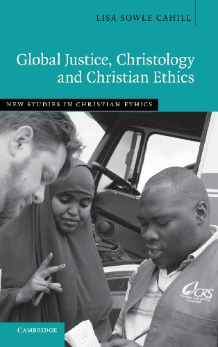 Global Justice, Christology and Christian Ethics (New Studies in Christian Ethics)