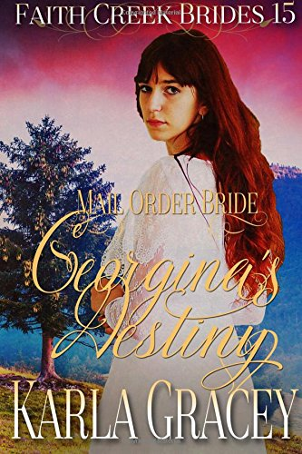 Mail Order Bride - Georgina's Destiny: Clean and Wholesome Historical Western Cowboy Inspirational Romance (Faith Creek Brides) (Volume 15)