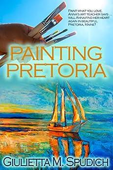 Painting Pretoria by [Spudich, Giulietta M. ]