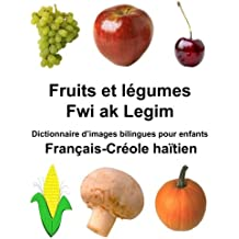 Français-Créole haïtien Fruits et légumes/Fwi ak Legim Dictionnaire d'images bilingues pour enfants (FreeBilingualBooks.com) (French Edition)