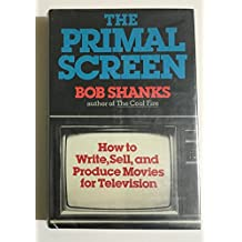 The Primal Screen: How to Write, Sell, and Produce Movies for Television With Complete Script of Drop-Out Father