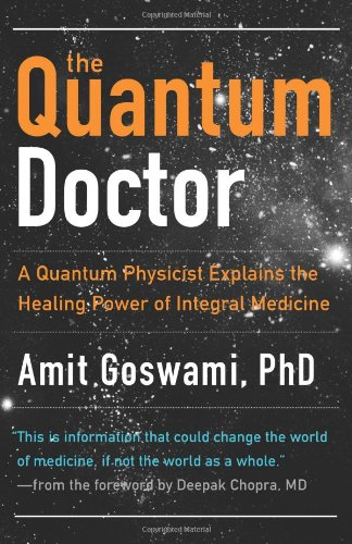 Quantum Doctor, The: A Quantum Physicist Explains the Healing Power of Integral Medicine