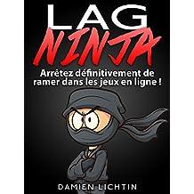 Lag Ninja: Arrêtez définitivement de ramer  dans les jeux en ligne ! (French Edition)