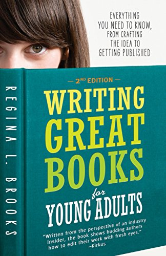 Writing Great Books for Young Adults: Everything You Need to Know, from Crafting the Idea to Getting ()