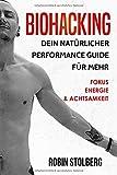 Biohacking: Dein natürlicher Performance Guide für mehr Fokus, Energie und Achtsamkeit (bewusste Selbstoptimierung, Leistungssteigerung, besser schlafen, Schamanismus, pflanzliche Ernährung)