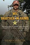 My Brother in Arms: The Exceptional Life of Mark Andrew Forester, United States Air Force Combat Controller