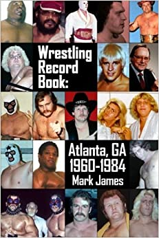 Wrestling Record Book: Atlanta, GA 1960-1984 by Mark James (2014-10-07)