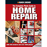 Black & Decker The Complete Photo Guide to Home Repair: With 350 Projects and Over 2000 Photos (Black & Decker Complete Photo Guide)