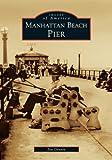 Manhattan Beach Pier   (CA)  (Images of America)