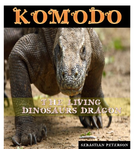KOMODO : THE LIVING DINOSAURS DRAGON AND THE BIGGEST LIZARD KING IN THE WORLD (The Biggest Komodo Dragon In The World)