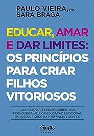 Educar, amar e dar limites: os princípios para criar filhos vitoriosos: Tudo que você precisa saber para promo