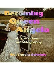 Becoming Queen Angela: A True Crime Autobiography