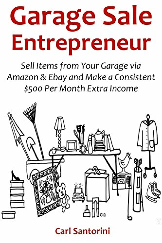 GARAGE SALE ENTREPRENEUR: Sell Items from Your Garage via Amazon & Ebay and Make a Consistent $500 Per Month Extra Income by [Santorini, Carl, Mikhail, Red]