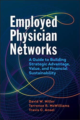 Employed Physician Networks: A Guide to Building Strategic Advantage, Value, and Financial Sustainability (Ache Management)