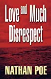 Love and Much Disrespect, Nathan Poe, 146265150X