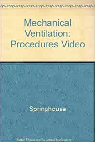 Mechanical Ventilation (Procedures Video Series): 9780874343731: Medicine & Health Science Books