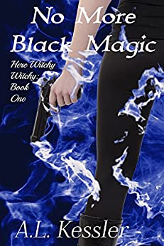 No More Black Magic (Here Witchy Witchy Book 1) by [Kessler, A.L.]