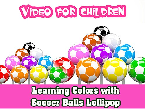 Video for Children - Learning Colors with Soccer Balls Lollipop