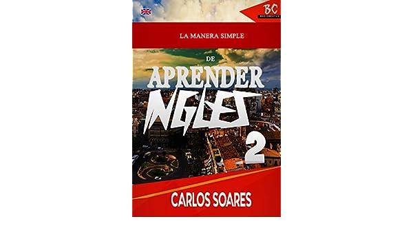 La Manera Simple de Aprender Inglés 2 (Spanish Edition) - Kindle edition by Carles Soares. Reference Kindle eBooks @ Amazon.com.