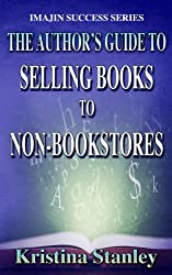The Author's Guide to Selling Books to Non-Bookstores (Imajin Success Series) (Volume 1)