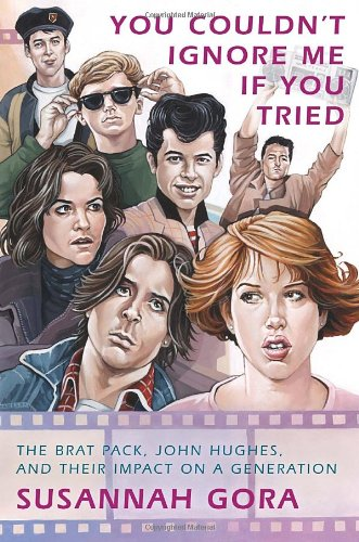 You Couldn't Ignore Me If You Tried: The Brat Pack, John Hughes, and Their Impact on a Generation pdf