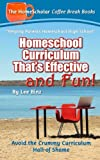 Homeschool Curriculum That's Effective and Fun!: Avoid the Crummy Curriculum Hall of Shame (Coffee Break Books) (Volume 25)
