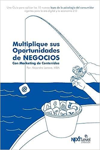 Multiplique sus oportunidades de negocios con Marketing de Contenidos: Amazon.es: Alejandro Larrave: Libros