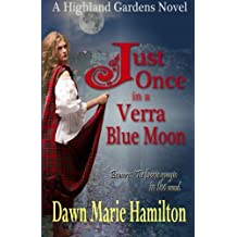 Just Once in a Verra Blue Moon (Highland Gardens) (Volume 2) by Dawn Marie Hamilton (2014-06-18)