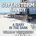 Superstorm Sandy: A Diary in the Dark | William Westhoven