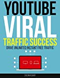 YOUTUBE TSUNAMI VIRAL TRAFFIC SUCCESS: YouTube Marketing Excellence - How To Drive Unlimited Instant Free Traffic From YouTube