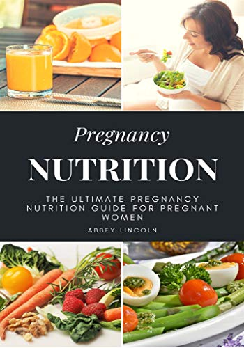 Pregnancy Nutrition: The Ultimate Pregnancy Nutrition Guide for Pregnant Women