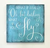 Cheap What If I Fall Oh But Darling What If You Fly Erin Hanson Quote Wood Sign