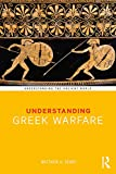 Understanding Greek Warfare (Understanding the Ancient World)