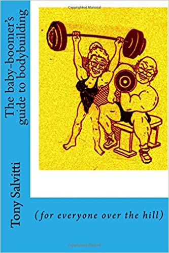 Book The baby-boomer's guide to bodybuilding: (for everyone over the hill)