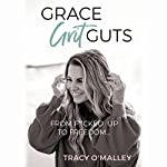 Grace, Grit, Guts: From F**cked Up to Freedom | Tracy O'Malley